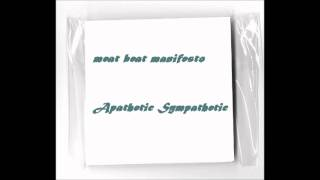 Meat Beat Manifesto - Apathetic Sympathetic