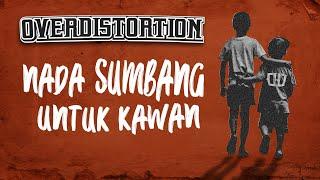 Over Distortion - Nada Sumbang Untuk Kawan (Official Video Lyric)
