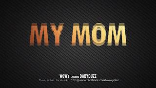 Wowy - My Mom (Featuring Baby Buzz)