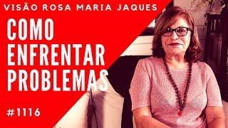 COMO ENFRENTAR UM PROBLEMA - Visão Rosa Maria Jaques #1116