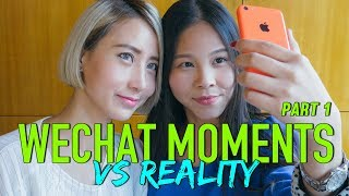 WECHAT MOMENTS vs REALITY | Part 1