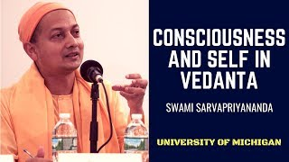 Consciousness and Self in Vedanta   Swami Sarvapriyananda @ University of Michigan