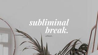 3 min. subliminal break.