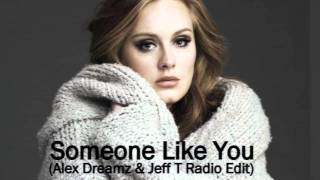 Adele - Someone Like You Remix (Alex Dreamz & Jeff T Radio Edit)