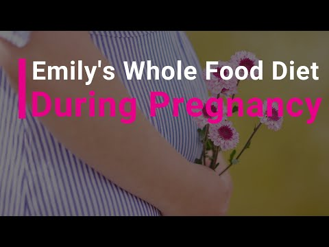 Emily's Whole Foods Diet during her Pregnancy!