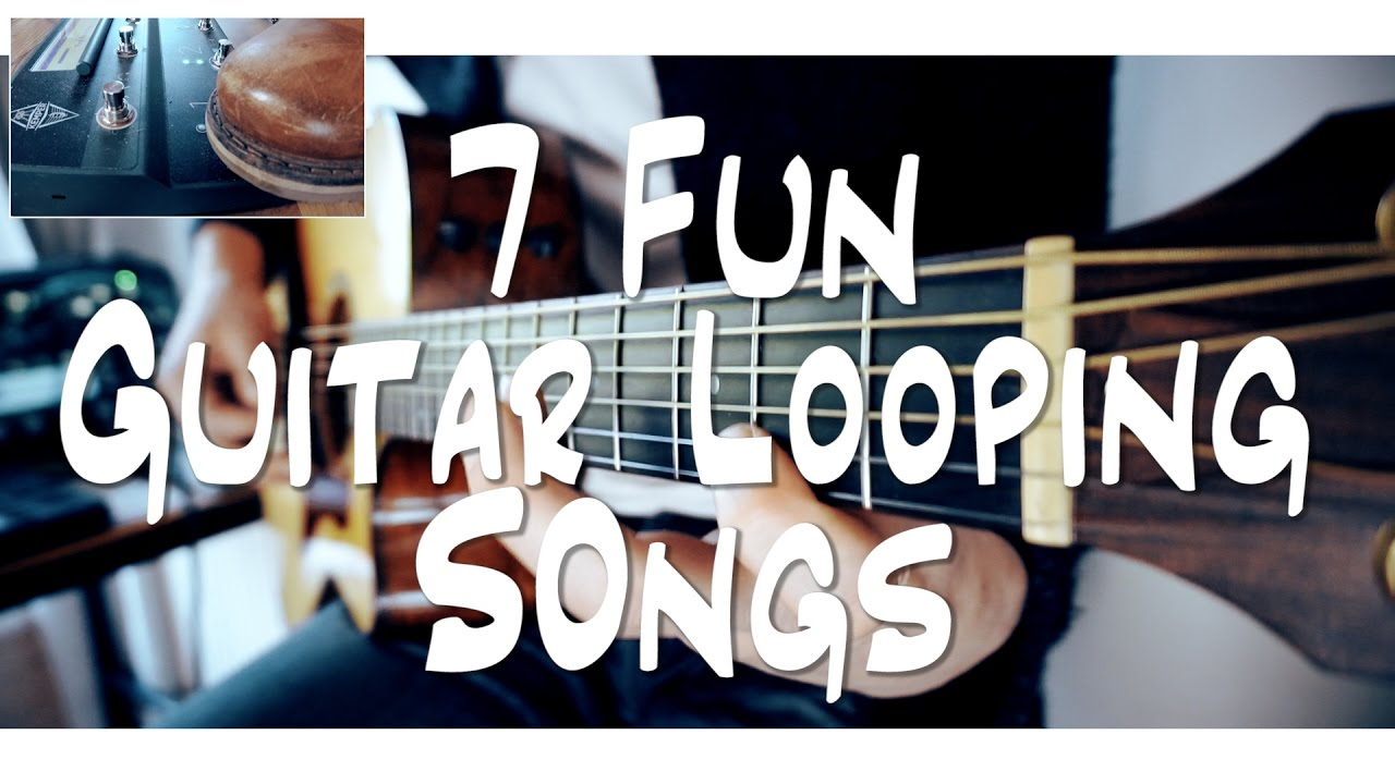 7 Fun Guitar Looping Songs And How To Do It Youtube