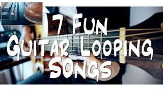7 FUN guitar LOOPING songs | and HOW TO DO IT!