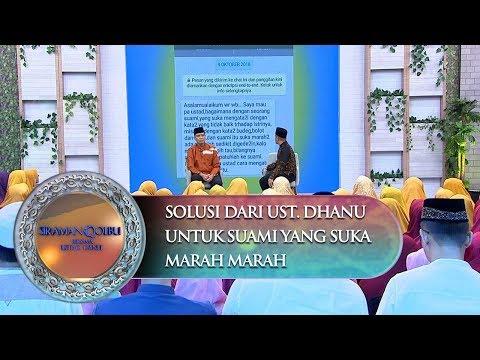 Solusi Dari Ust. Dhanu Untuk Suami Yang Suka Marah Marah - Siraman Qolbu (17/11) Mp3