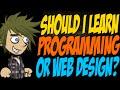 Should I Learn Programming or Web Design?