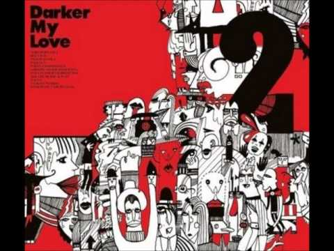 Darker My Love - Add One To The Other One