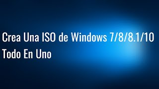 Como Crear Un Windows 7/8/8.1/10 Todo En Uno