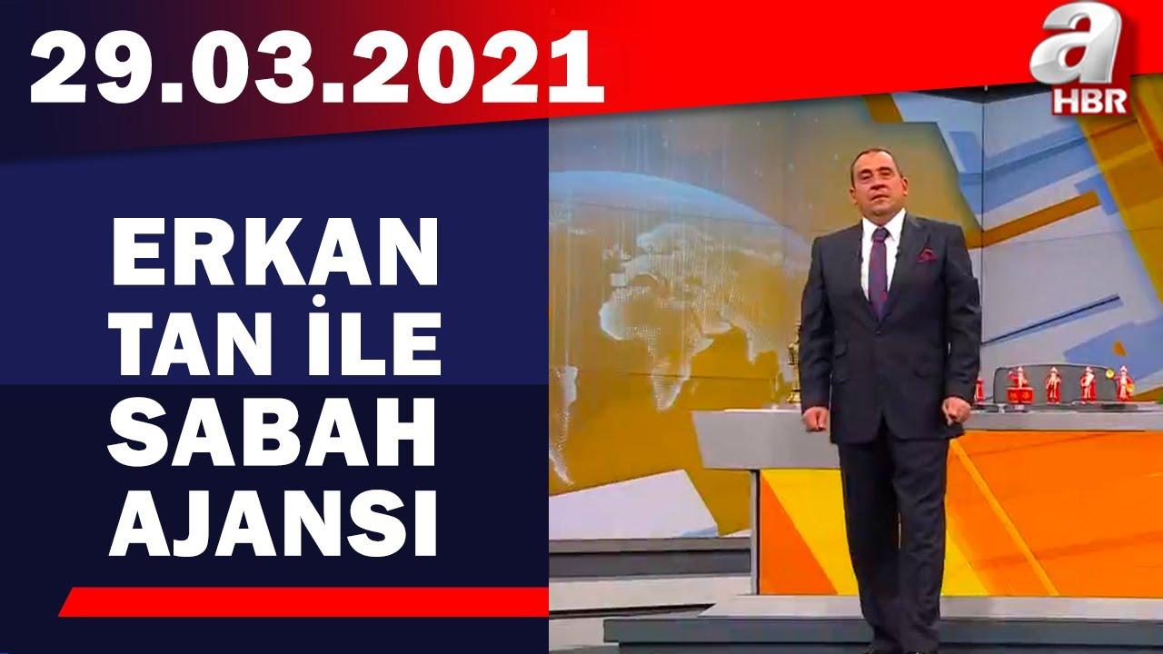 Erkan Tan İle Sabah Ajansı / A Haber / 29.03.2021