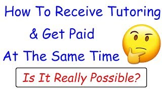 How To Receive Tutoring and Get Paid at the Same Time