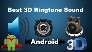 Download Best 3D Ringtone Sounds For Android Smartphones | Awesome 3D Ringtone App Mp3 and Videos