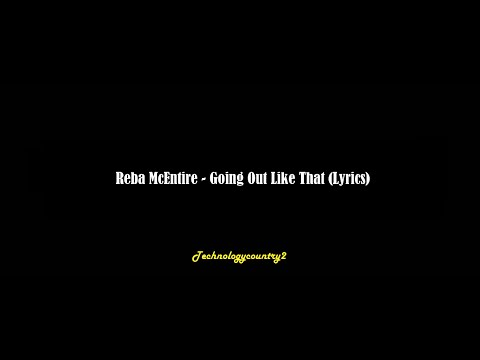 Reba McEntire - Going Out Like That (Lyrics)