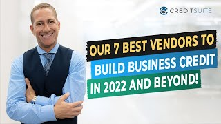 Our 7 Best Vendors to Build Business Credit—in 2022 & Beyond!