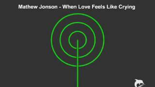 Mathew Jonson - When Love Feels Like Crying (Original Mix)