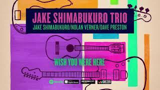 Jake Shimabukuro Wish You Were Here Trio 2020.mp3