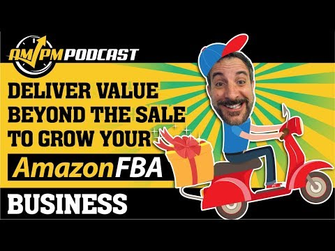 Quickly Grow Your Amazon FBA Business: Deliver Value Beyond