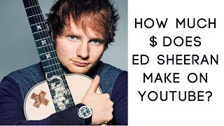 how-much-money-does-ed-sheeran-make-on-youtube