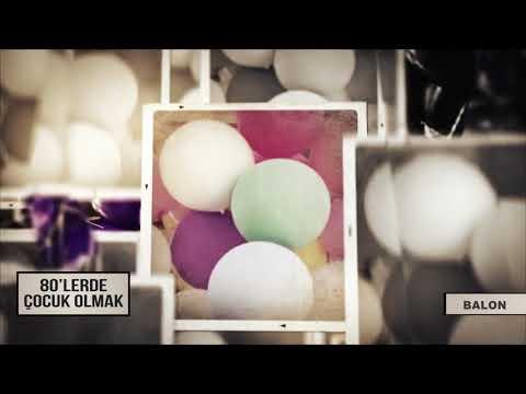 80'LERDE ÇOCUK OLMAK | Balon