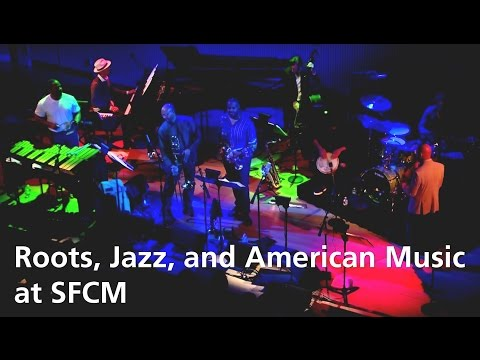 Roots, Jazz, and American Music at SFCM