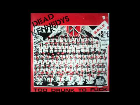 Dead Kennedys  Too Drunk To Fuck 12 1981
