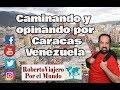 Caminando y Opinando en Caracas, Venezuela 2019