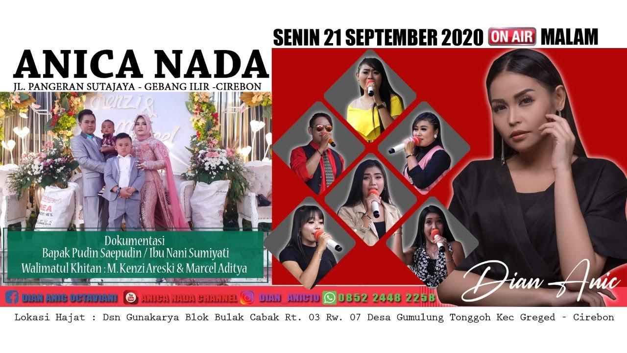 LIVE ANICA NADA (Dian Anic) | EDISI malam 21 SEPTEMBER 2020 | GUMULUNG TONGGOH | GREGED | CIREBON