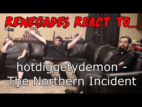 Renegades React to... hotdiggetydemon - The Northern Incident