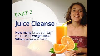 Raw Juice Cleanse -  PART 2 - What to juice, how many juices per day,  exercise for weight loss?