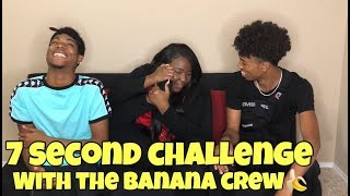 7 second challenge with the banana crew