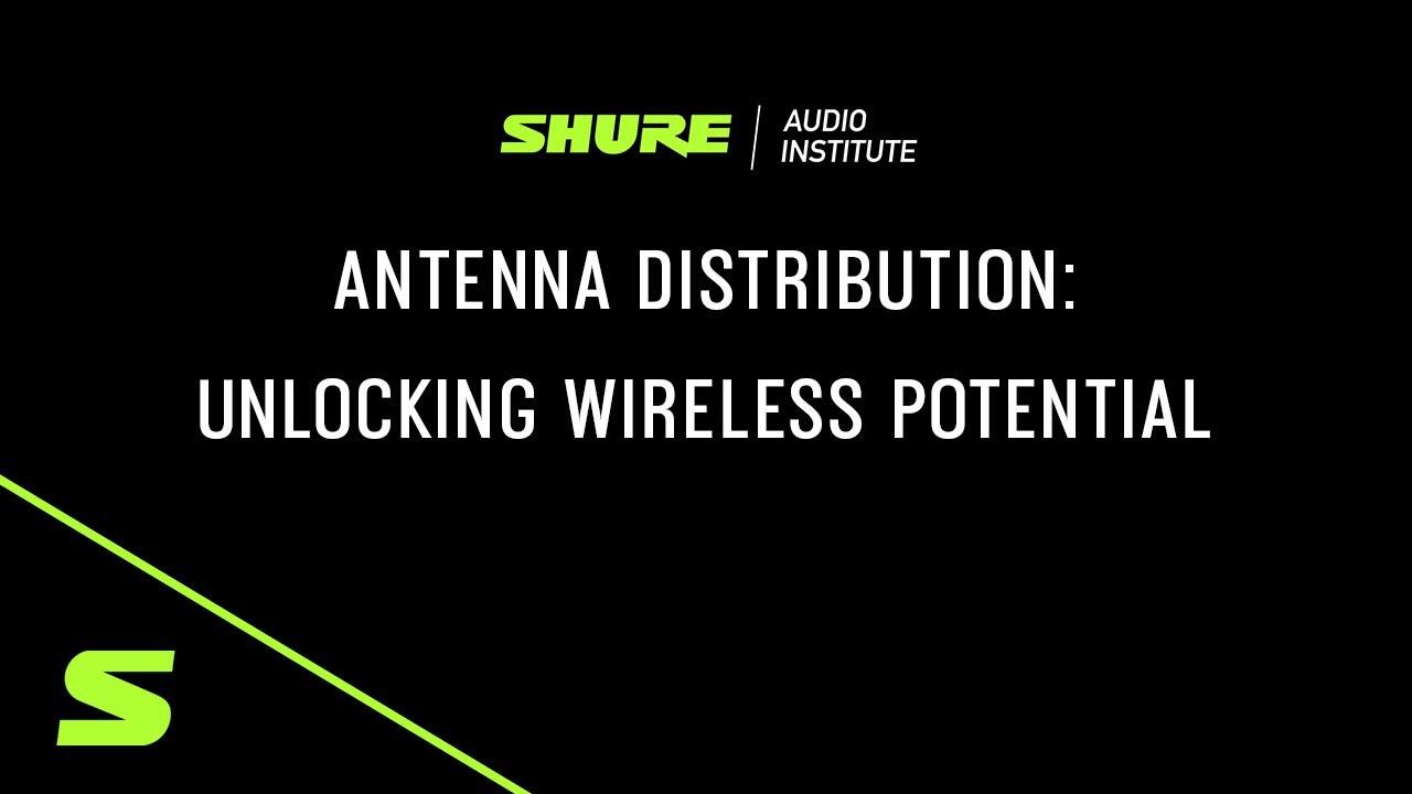 Shure Webinar: Antenna Distribution - Unlocking Wireless Potential