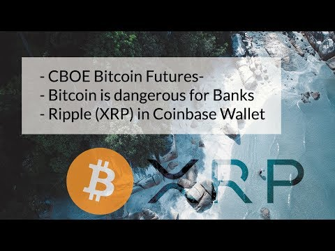 CBOE Bitcoin Futures, Bitcoin Is Dangerous For Banks And Ripple (XRP) In Coinbase Wallet