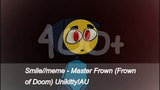 Smile//meme ~ Master Frown {Frown of Doom} Unikitty AU [400+ special]