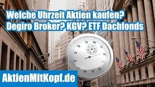 Welche Uhrzeit Aktien kaufen | Degiro Broker gut? | KGV Unterschiede | ETF Dachfonds