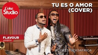 Flavour: Tu Es O Amor (Cover) - Coke Studio Africa