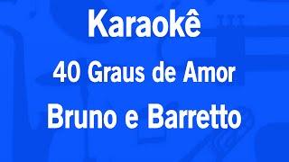 Baixar Karaokê 40 Graus de Amor - Bruno e Barretto
