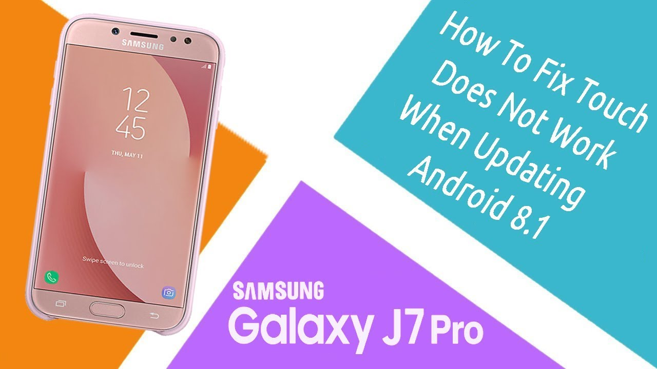 How To Fix Touch Does Not Work On Samsung J7 Pro (J730GM) When Updating  Android 8 1 Binary 5