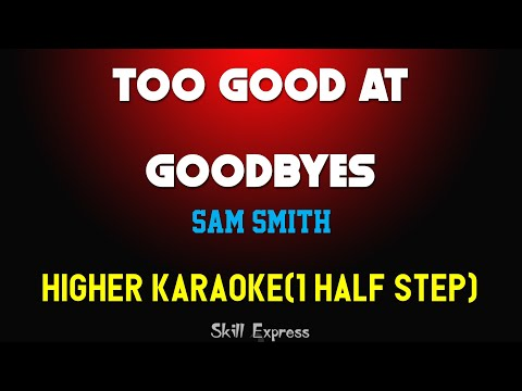 Too Good At Goodbyes ( HIGHER KEY KARAOKE ) - Sam Smith (1 half step)