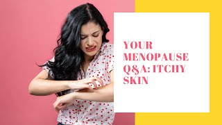 Your Menopause Questions: Is itchy skin a common symptom of the menopause?