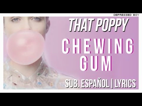 That Poppy - Chewing Gum (Sub. Español / Lyrics)