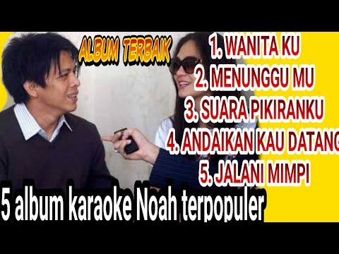NOAH BAND KARAOKE NO VOKAL 5 ALBUM  NOAH TERPOPULER..??