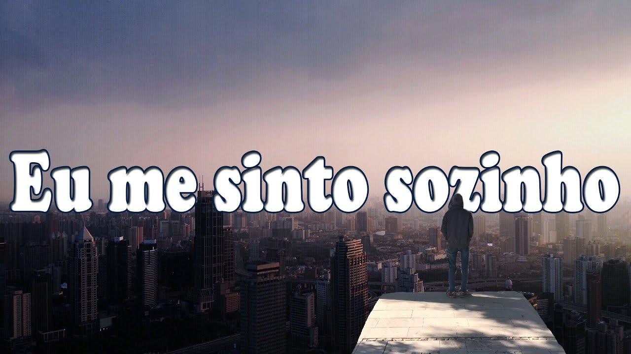 EU ME SINTO SOZINHO