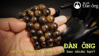 Đàn ông nên đeo vòng tay phong thủy bao nhiêu hạt?