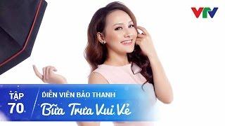 BỮA TRƯA VUI VẺ SỐ 70 | DIỄN VIÊN BẢO THANH | VTV Go