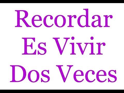 Recordar Es Vivir Dos Veces - YouTube
