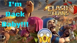 I'm Back Baby! -Clash of Clans- Ready To Play Again!