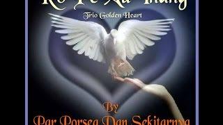 Ro Pe Au Inang...Trio Golden Heart. by Par Porsea Dan Sekitarnya