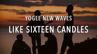 Yogee New Waves - Like Sixteen Candles